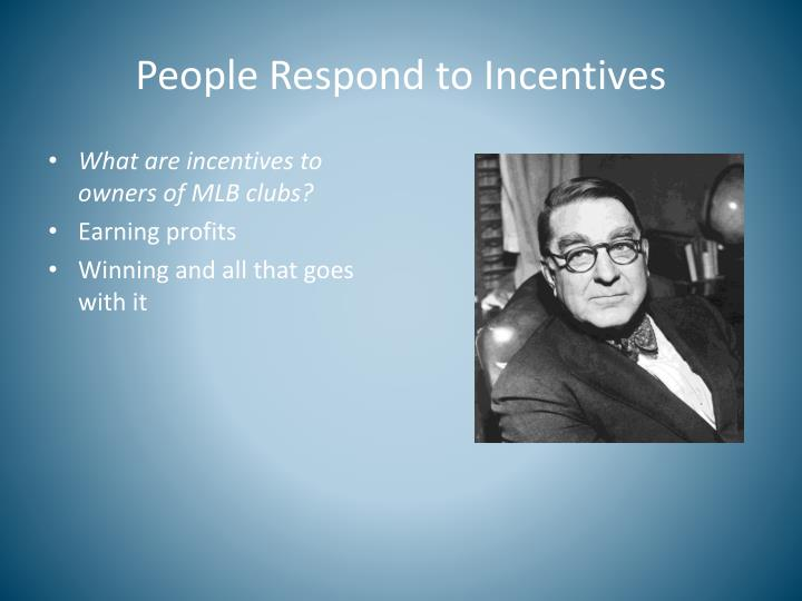 People Respond to Incentives
