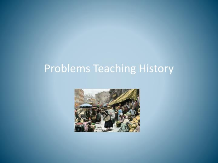 Problems teaching history