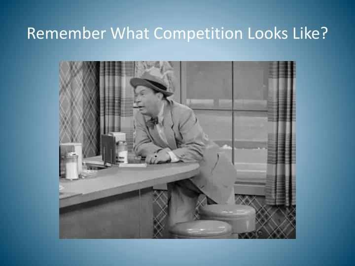 Remember What Competition Looks Like?