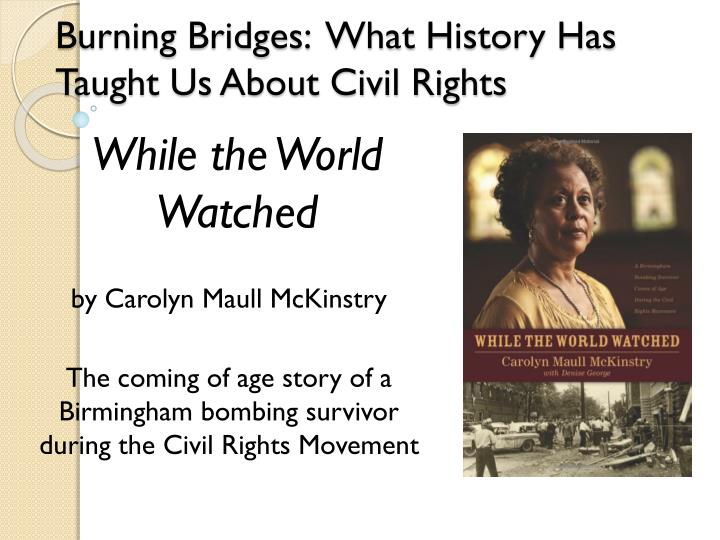 burning bridges what history has taught us about civil rights n.