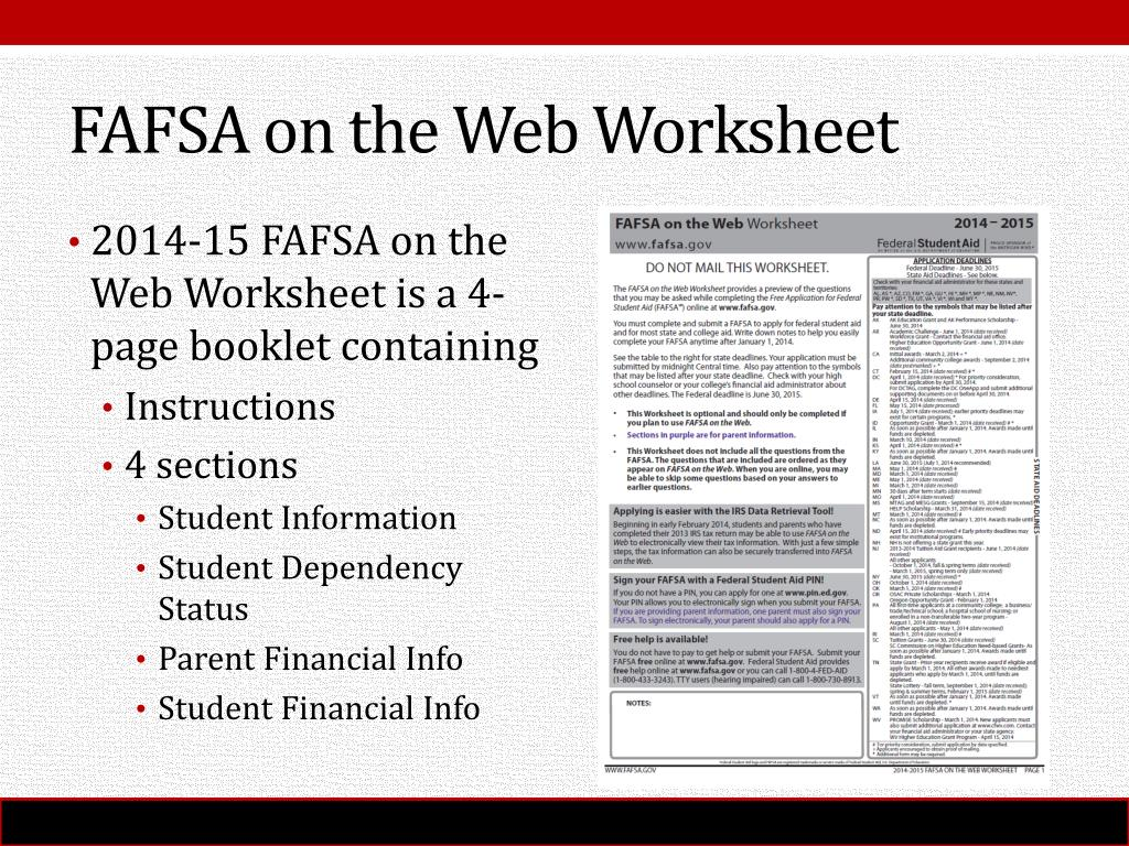 """Resources   Federal Student Aid further 2019 20 fafsa on the web worksheet   collegeoptions org together with Grants Loans Financial Aid Scholarships Work Study   bit ly together with SHIFTING GEARS FROM PAPER TO ELECTRONIC as well Unled furthermore Pathfinder Steps 10 12   Financial Aid Toolbox also Financial Aid 101 additionally 2010 11 FAFSA on the Web Worksheet furthermore Unled together with Resources   Federal Student Aid moreover PPT   Financial Aid Night Presentation PowerPoint Presentation   ID additionally Grants Loans Financial Aid Scholarships Work Study   bit ly in addition WEL E Parents and Students to """"The Financial Aid Game"""" furthermore How to   plete a FAFSA furthermore FAFSA Worksheet pdf   Google Drive besides Grants Loans Financial Aid Scholarships Work Study   bit ly. on fafsa on the web worksheet"""