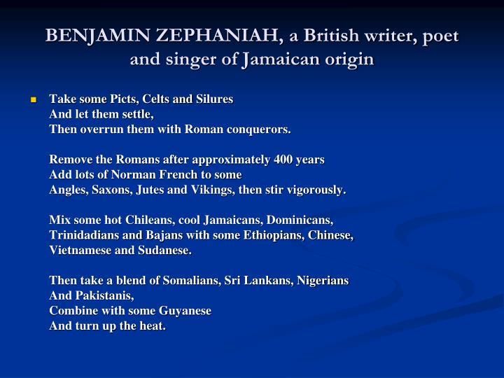 BENJAMIN ZEPHANIAH, a British writer, poet and singer of Jamaican origin
