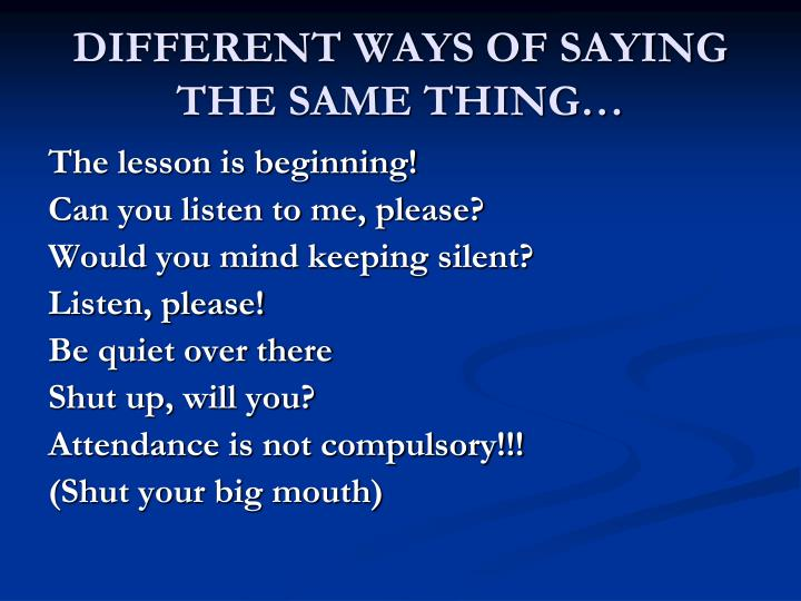 DIFFERENT WAYS OF SAYING THE SAME THING…