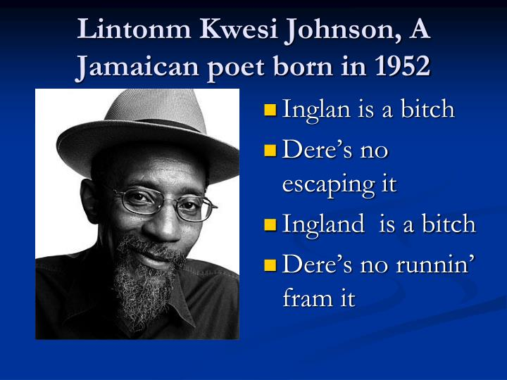 Lintonm Kwesi Johnson, A Jamaican poet born in 1952
