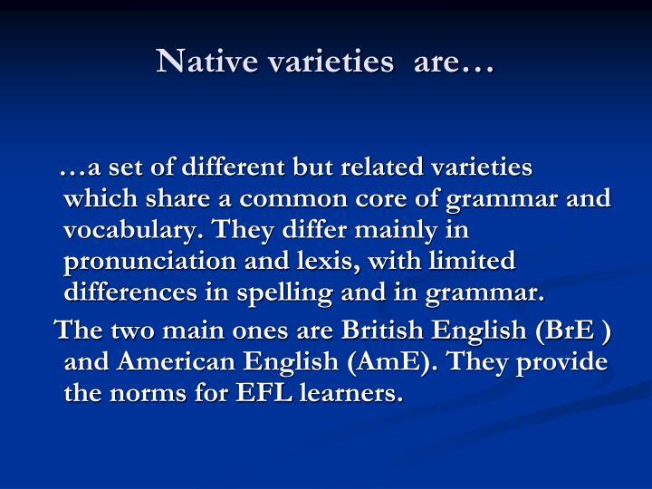 Native varieties  are…