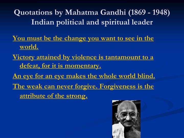 Quotations by Mahatma Gandhi (1869 - 1948) Indian political and spiritual leader