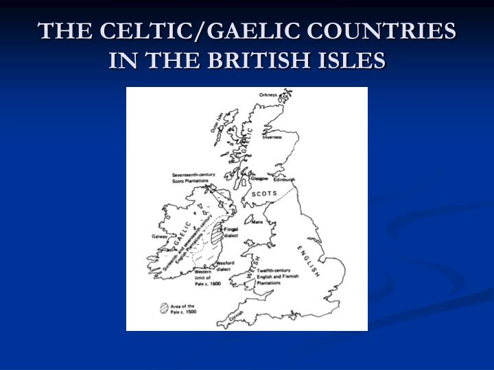 THE CELTIC/GAELIC COUNTRIES  IN THE BRITISH ISLES