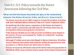 unit 8 1 u s policy towards the native americans following the civil war4