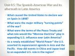 unit 8 5 the spanish american war and its aftermath in latin america