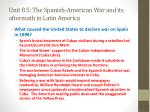 unit 8 5 the spanish american war and its aftermath in latin america1