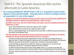 unit 8 5 the spanish american war and its aftermath in latin america6