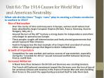 unit 8 6 the 1914 causes for world war i and american neutrality1