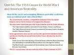 unit 8 6 the 1914 causes for world war i and american neutrality2