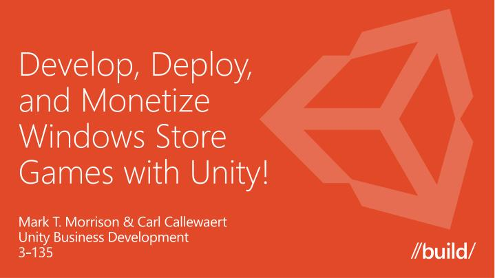 develop deploy and monetize windows store games with unity n.