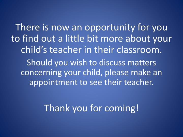 There is now an opportunity for you to find out a little bit more about your child's teacher in their classroom.
