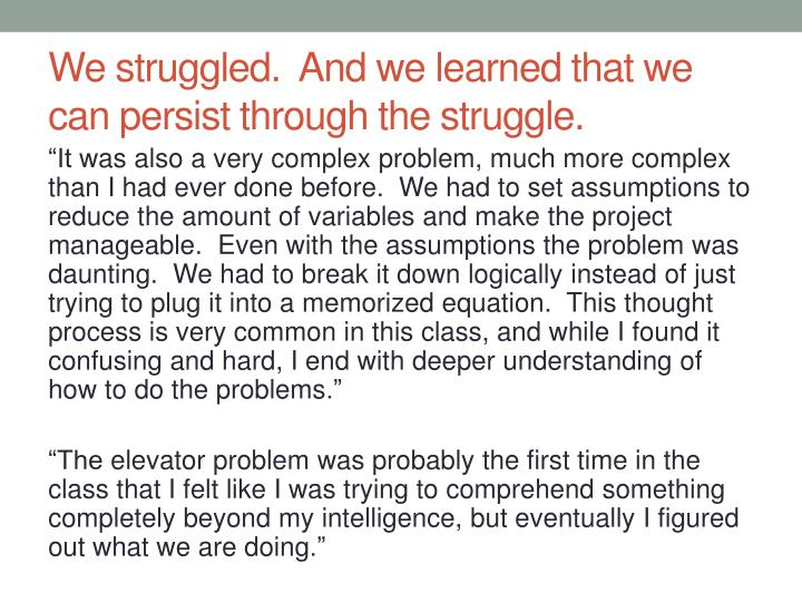 We struggled.  And we learned that we can persist through the struggle.
