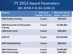 fy 2013 award parameters 84 305b h 84 324b d