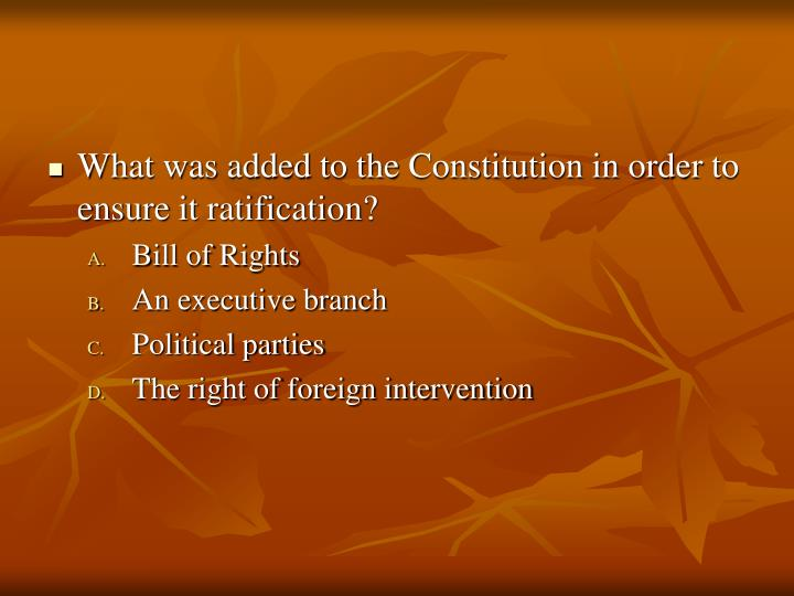What was added to the Constitution in order to ensure it ratification?