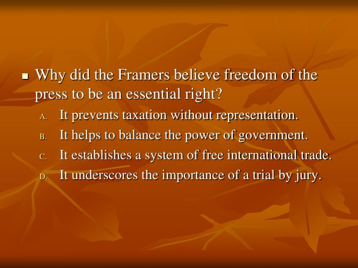 Why did the Framers believe freedom of the press to be an essential right?