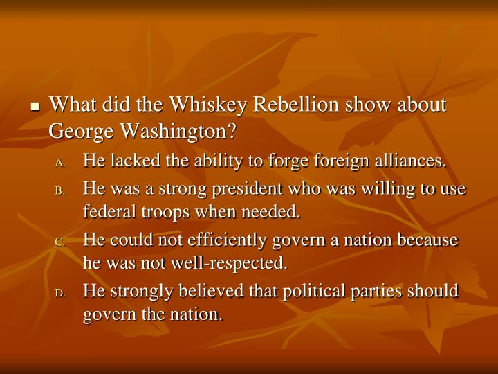 What did the Whiskey Rebellion show about George Washington?