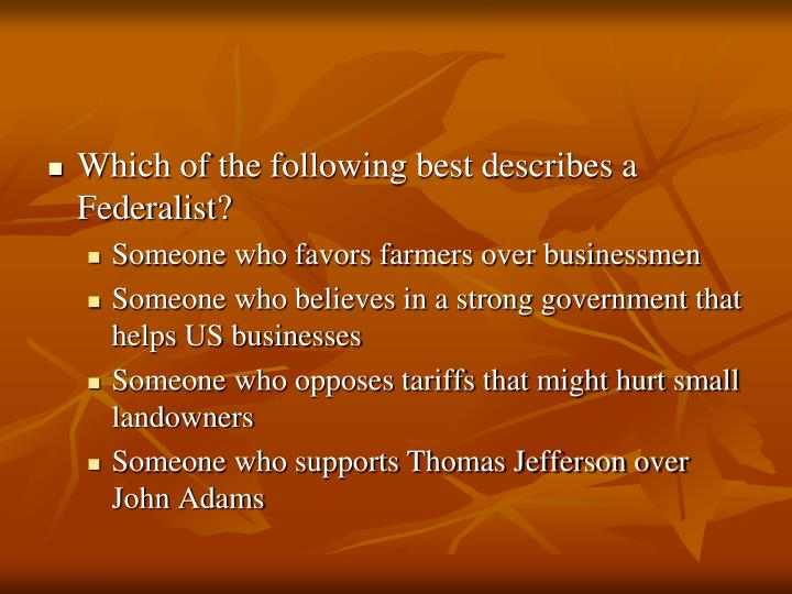 Which of the following best describes a Federalist?