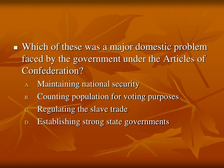Which of these was a major domestic problem faced by the government under the Articles of Confederation?