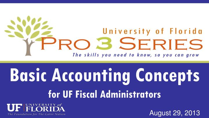 Basic accounting concepts for uf fiscal administrators