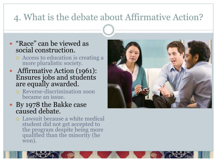 the issue of education in the growing debate over affirmative action Affirmative action in the united states is a set of laws, policies, guidelines, and  administrative practices intended to end and correct the effects of a specific form  of discrimination these include government-mandated, government-sanctioned , and voluntary private programs that tend to focus on access to education and   they first emerged from debates over non-discrimination policies in the.