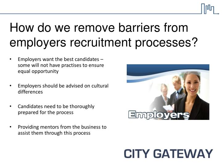 How do we remove barriers from employers recruitment processes?