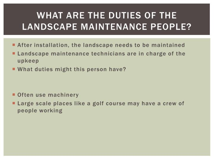 What are the duties of the landscape maintenance people?