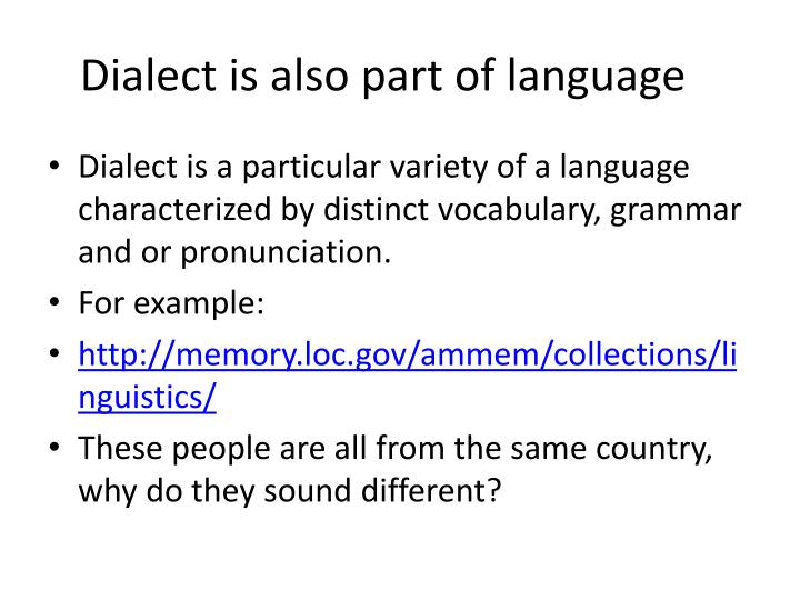 Dialect is also part of language