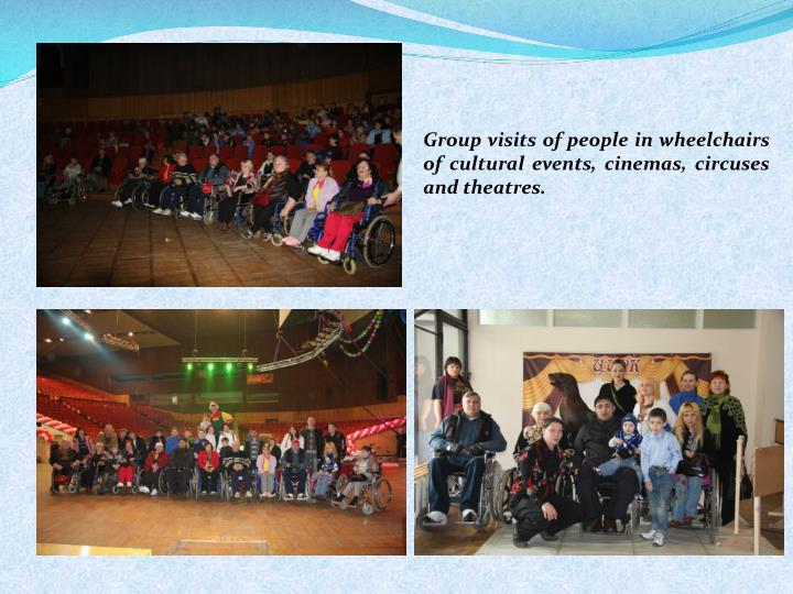 Group visits of people in wheelchairs of cultural events, cinemas, circuses and theatres.