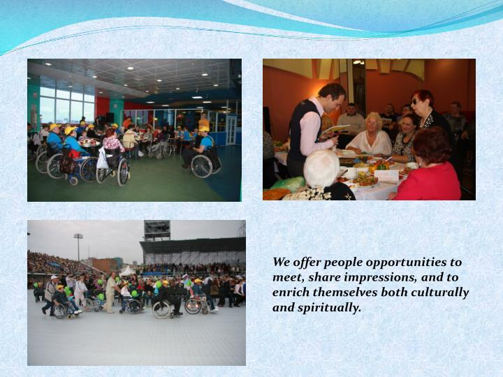 We offer people opportunities to meet, share impressions, and to enrich themselves both culturally and spiritually.