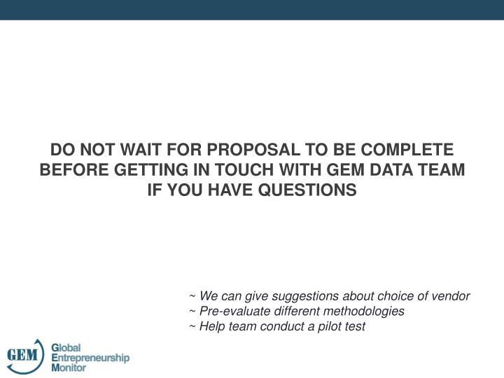 DO NOT WAIT FOR PROPOSAL TO BE COMPLETE BEFORE GETTING IN TOUCH WITH GEM DATA TEAM IF YOU HAVE QUESTIONS