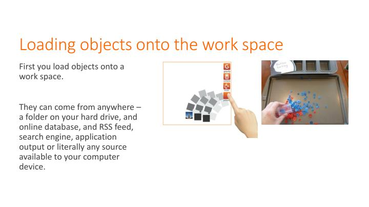 Loading objects onto the work space