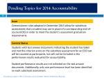 pending topics for 2014 accountability4