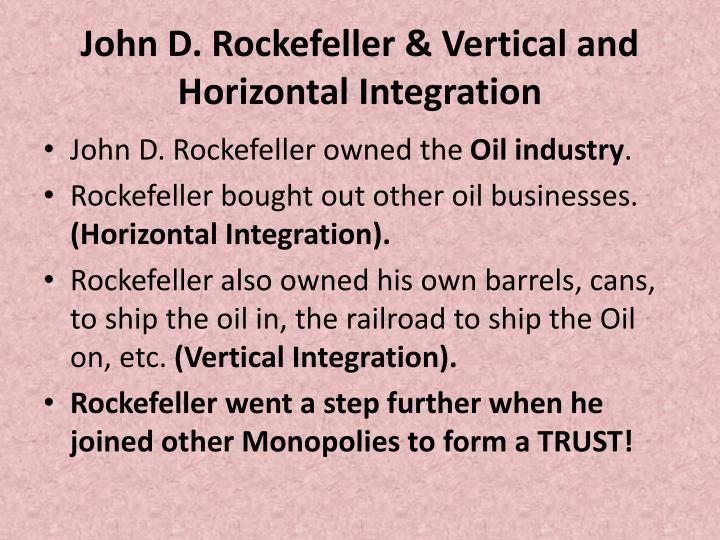 John D. Rockefeller & Vertical and Horizontal Integration