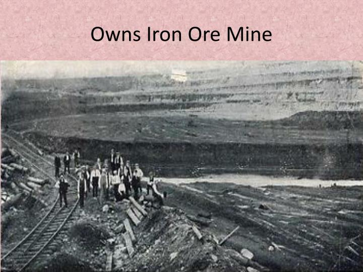 Owns Iron Ore Mine