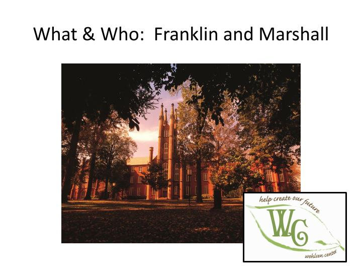 What & Who:  Franklin and Marshall