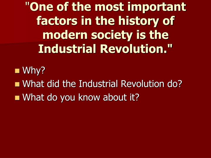important factors leading to industrial revolution essay The industrial revolution - why it started in great britain - with a free essay review - free essay reviews.