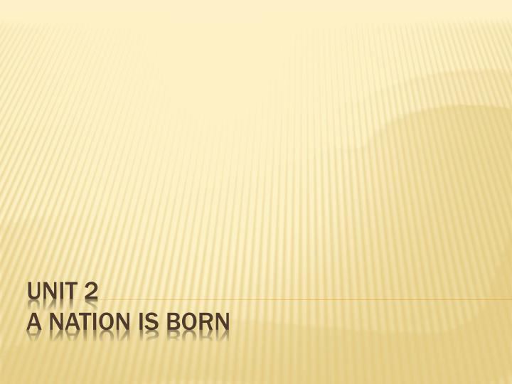 unit 2 a nation is born n.