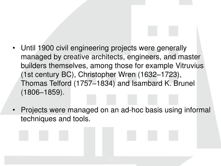 Until 1900 civil engineering projects were generally