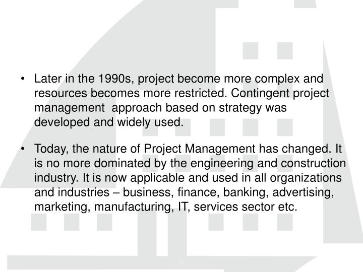 Later in the 1990s, project become more complex and