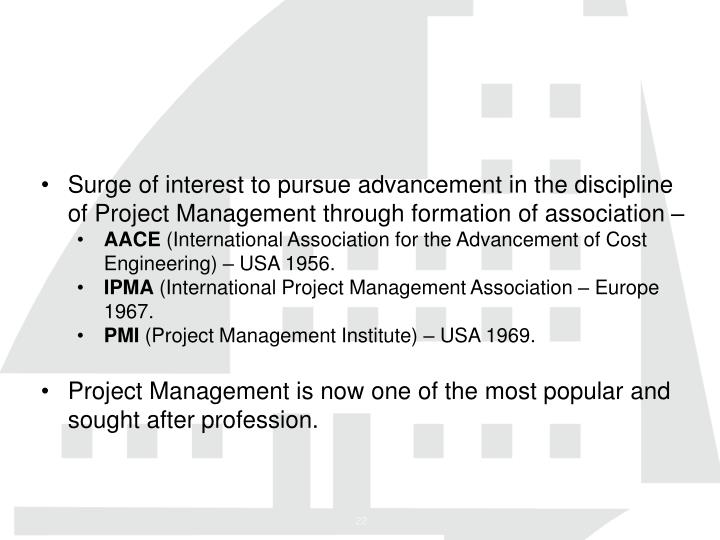 Surge of interest to pursue advancement in the discipline of Project Management through formation of association –