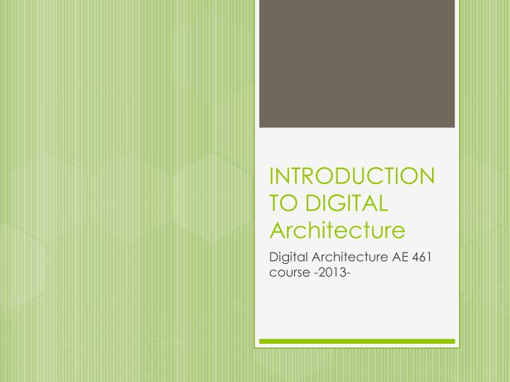 PPT - INTRODUCTION TO DIGITAL Architecture PowerPoint Presentation