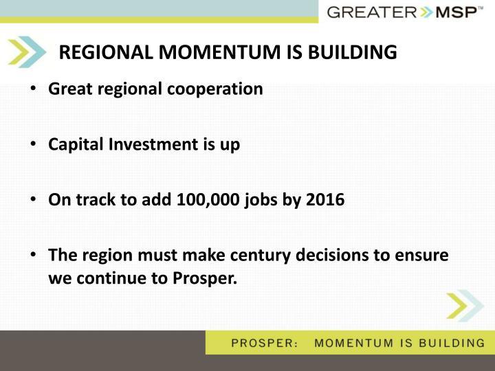 REGIONAL MOMENTUM IS BUILDING