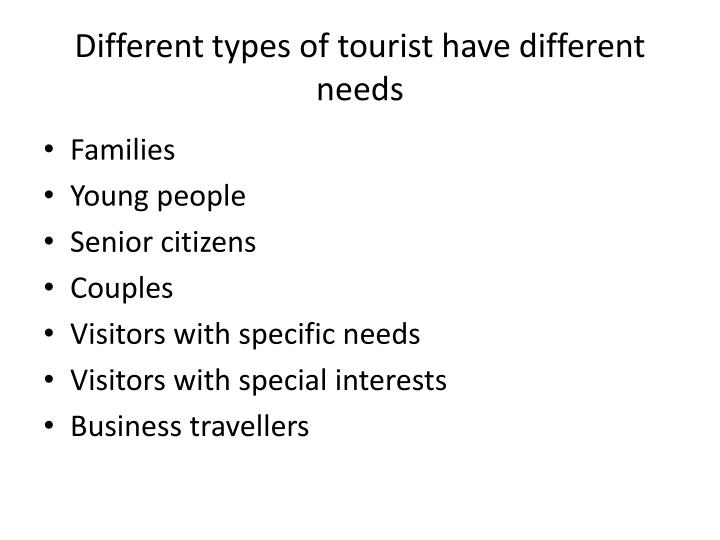 Different types of tourist have different needs