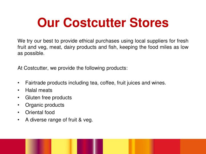We try our best to provide ethical purchases using local suppliers for fresh fruit and