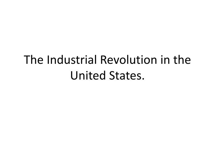 how did the industrial revolution impacted american society economically socially politically and mo