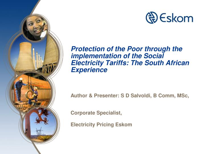 Protection of the Poor through the implementation of the Social Electricity Tariffs: The South Afric...